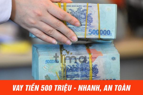 Vay tiền mặt 500 triệu